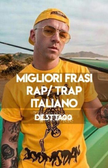 Frasi Belle Dei Rapper Italiani.Migliori Frasi Rap Trap Italiano Dil3tta00 Wattpad