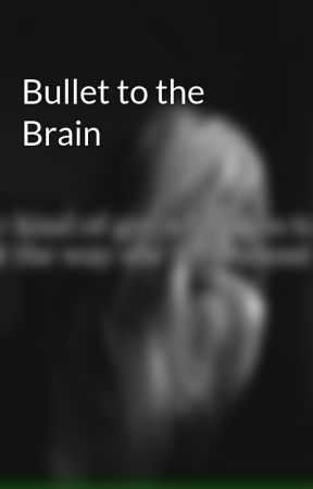 Bullet to the Brain by Watergirlz02