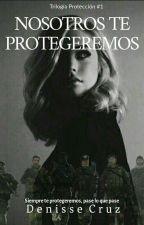 Nosotros Te Protegeremos | #1 | COMPLETA by Denisse_Cruz