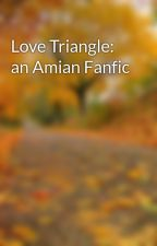 Love Triangle: an Amian Fanfic by PearlT