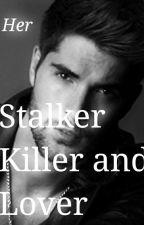 Her Stalker, Killer and Lover (#Book One) by Xx_MidnightWolf_xX