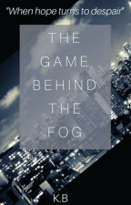 THE GAME BEHIND THE FOG by KBateson