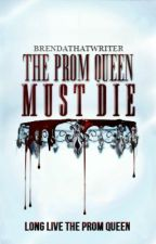 The Prom Queen Must Die by brendathatwriter