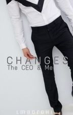 Changes | The CEO & Me by lmaorghini
