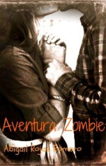 Aventura zombie *Parte 1 y 2 unidas* (Sin editar)