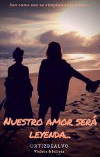 Nuestro amor será leyenda... by Genie1005