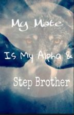 My mate is my alpha & step brother by Blackrainbowunicorn