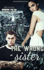 The Wrong Sister [Completed] by SavannahWritesYasss