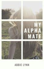 My Alpha Mate by abbielynn222