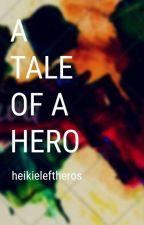 A Tale of A Hero (paused) by heikieleftheros