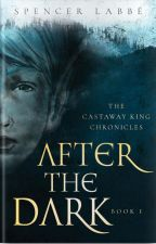 The Castaway King Chronicles: After The Dark by SpencerLabbe