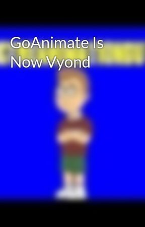 GoAnimate Is Now Vyond - Wattpad