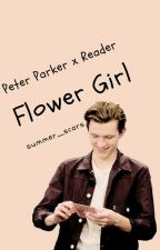 Flower Girl (Peter Parker x Reader) by summer_scars