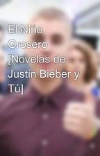 El Niño Grosero [Novelas de Justin Bieber y Tú] by Belieber123_