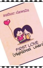 First Love (Highschool Lovers)[Completed] by claws2u