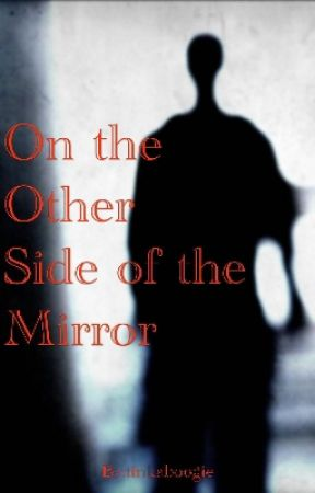 On the Other Side Of the Mirror by tinkaboogie
