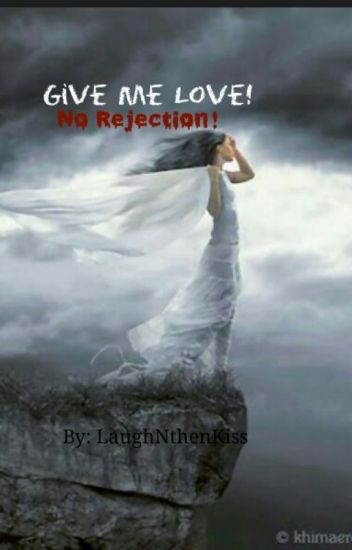 Give Me Love! No Rejection!