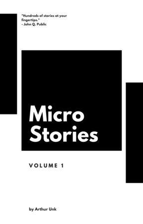 Micro Stories: Volume 1 by ArthurUnk