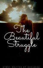 The Beautiful Struggle by Ashia234