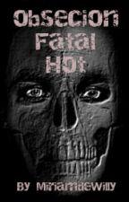 Obsecion fatal HOT(harry y tu) by MiriamdeWilly