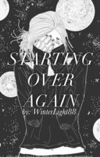 Starting Over Again (COMPLETED) by lovemuchxoxo
