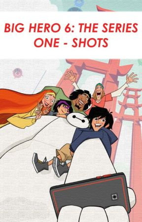 Big Hero 6: The Series One-Shots by BigHeroSixFeels