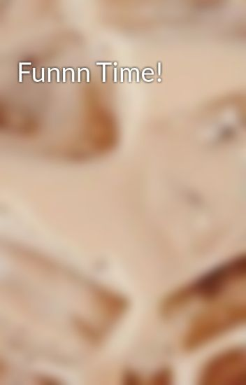 funnn time 360cece wattpad