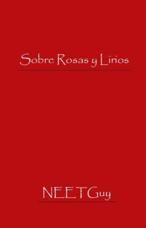 Sobre Rosas y Lirios by NEETGUY