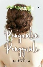 Pengantin Pengganti [END] by Alfylla
