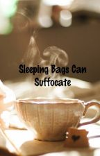 Sleeping Bags Can Suffocate by LanceYoung144