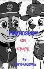 Paw Patrol: Friendship or Betrayal? by GDTrey