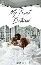 My Pervert Bestfriend [Short Stories #1] by UtherWorld_17