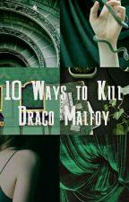 10 Ways to Kill Draco Malfoy by Aria17_11