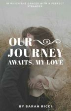 Our Journey Awaits, My Love by freakyprettygirl