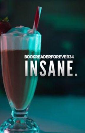 Insane. by BookReaderForever34