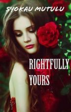 RIGHTFULLY YOURS by SyokauMutulu