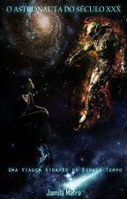 O Astronauta do Século XXX. Uma Viagem Através do Espaço-Tempo by jamilamss