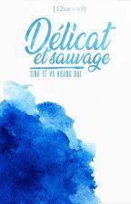 [12CS] Délicat et sauvage | Tinh tế và hoang dại by minhkhuelara