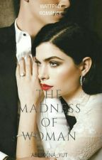 The Madness of Woman by ABLIXX