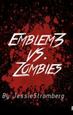 Emblem3 vs. Zombies (emblem3 fanfiction) by jessiestromberg
