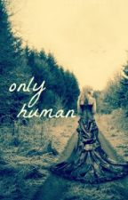Only Human by paperdoll11