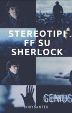 Stereotipi FF su Sherlock by Gio_Fandom
