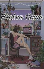 BROKEN HOME by naneun__Shaffira