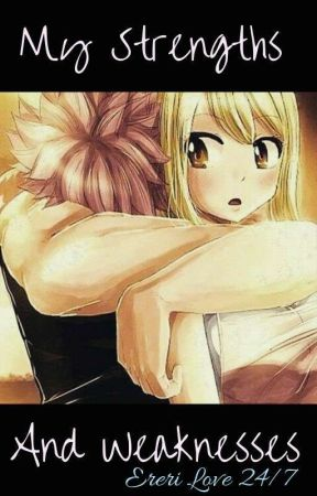 My Strength and Weaknesses {NaLu Story} by EreriLover247