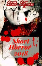 SHORT HORROR STORY COLLECTION 2018 by Azuka243779