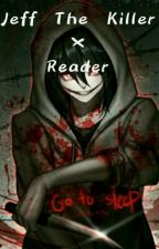 ~ Jeff The Killer x Reader ~  by KolciaaQ