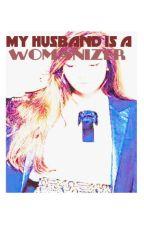 My Husband Is A Womanizer by ambisyosa24