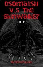 Osomatsu v.s The Skinwalker by ShihoFujioka
