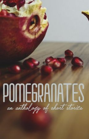 Pomegranates | short story anthology by feathers-andflames
