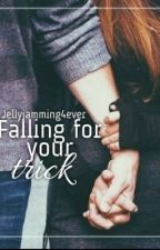 Falling for Your Trick (COMPLETED~ EDITING) by Jellyjamming4ever